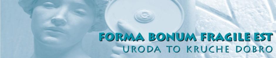 Forma bonum fragile est
